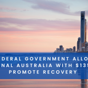 The Federal Government Allocates Regional Australia with $135m to Promote Recovery