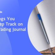 Three Things You Should Keep Track on In Your Trading Journal